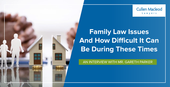 cullen-macleod-blog-feature-image-family-law-covid-19-interview-gareth-parker