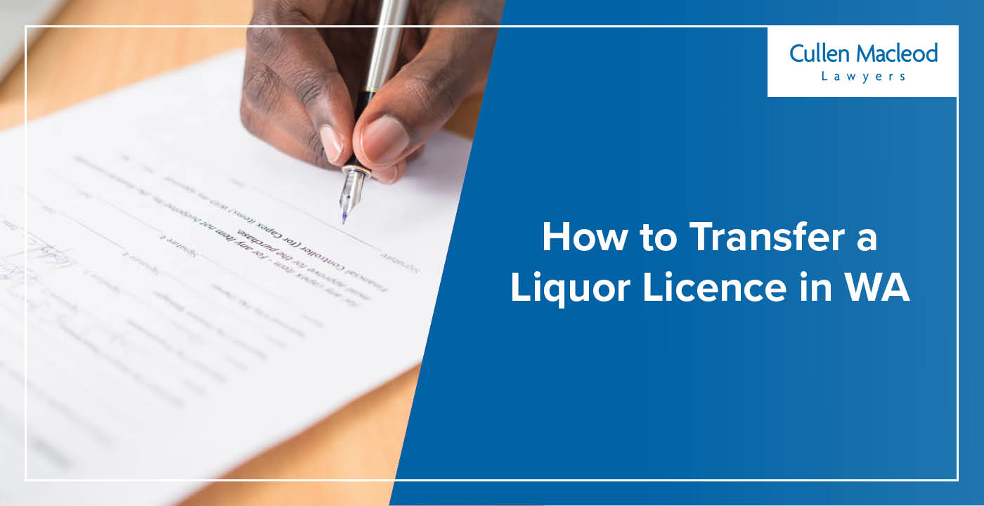 cullen-macleod-how to-transfer-a liquor-licence-in-wa-blog-feature-image